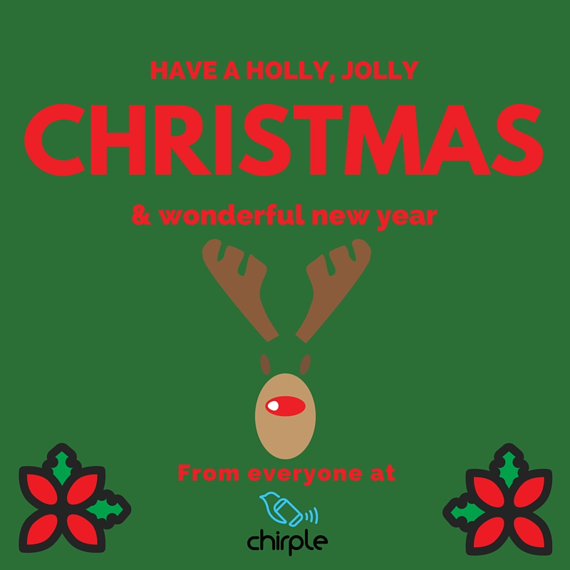 From all of us at Chirple, have a Holly Jolly Christmas Everyone!